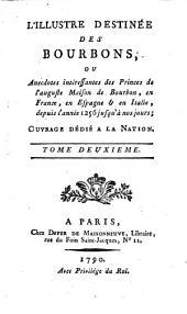L' illustre Destinée des Bourbons: ou anecdotes intéressantes des princes ... de Bourbon ... depuis l'année 1256 jusquà nos jours, Volume2