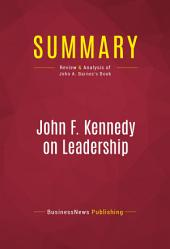 Summary: John F. Kennedy on Leadership: Review and Analysis of John A. Barnes's Book