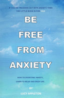 Be Free From Anxiety  How to Overcome Anxiety  Learn to Relax and Enjoy Life PDF