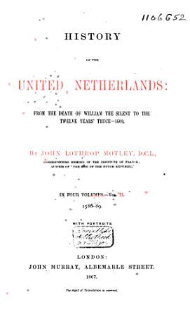 History of the United Netherlands  from the Death of William the Silent to the Twelve Years   Truce 1609 PDF