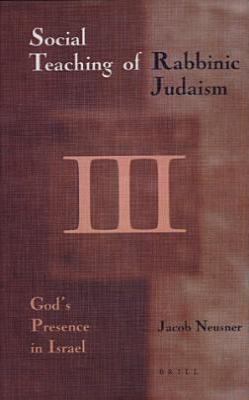 The social teaching of Rabbinic Judaism  3  God s presence in Israel PDF