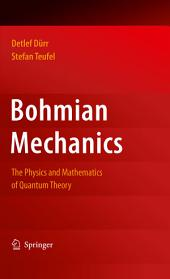 Bohmian Mechanics: The Physics and Mathematics of Quantum Theory