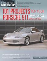 101 Projects for Your Porsche 911 996 and 997 1998 2008 PDF