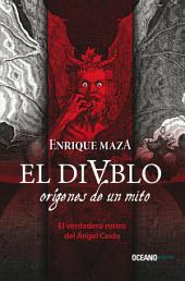 El Diablo: Orígenes de un mito: El verdadero rostro del Angel caído
