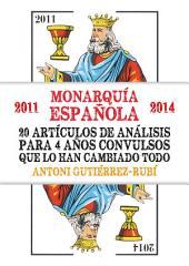 Monarquía Española (2011-2014) 20 artículos de análisis para 3 años convulsos que lo han cambiado todo