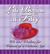 Life Begins at Fifty: Wit and Wisdom for Women of a Certain Age