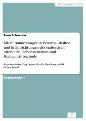 Ältere Bundesbürger in Privathaushalten und in Einrichtungen der stationären Altenhilfe - Lebenssituation und Heimeintrittsgründe: Repräsentative Ergebnisse für die Bundesrepublik Deutschland