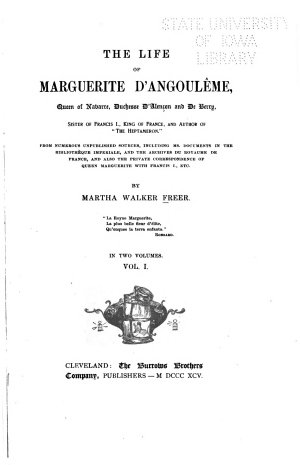 The Life of Marguerite D Angoul  me  Queen of Navarre  Duchesse D Alen  on and de Berry  Sister of Francis I   King of France   From Numerous Unpublished Sources  Including Ms  Documents in the Biblioth  que Imperiale  and the Archives Du Royaume de France  and Also the Private Correspondence of Queen Marguerite with Francis I   Etc