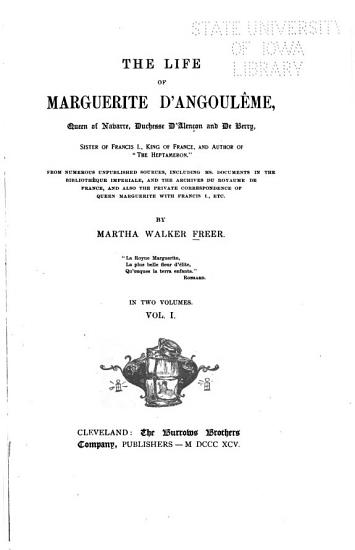 The Life of Marguerite D Angoul  me  Queen of Navarre  Duchesse D Alen  on and de Berry  Sister of Francis I   King of France   From Numerous Unpublished Sources  Including Ms  Documents in the Biblioth  que Imperiale  and the Archives Du Royaume de France  and Also the Private Correspondence of Queen Marguerite with Francis I   Etc PDF