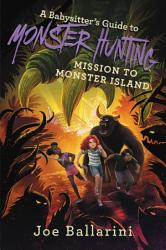 A Babysitter S Guide To Monster Hunting 3 Mission To Monster Island Book PDF