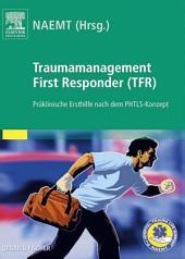 Traumamanagement First Responder (TFR): Präklinische Ersthilfe nach dem PHTLS-Konzept