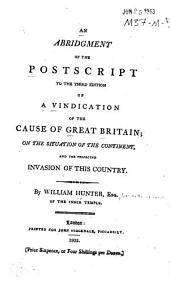 An Abridgment of the Postscript to the Third Edition of A Vindication of the Cause of Great Britain on the Situation of the Continent and the Projected Invasion of this Country