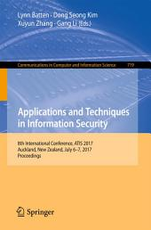 Applications and Techniques in Information Security: 8th International Conference, ATIS 2017, Auckland, New Zealand, July 6–7, 2017, Proceedings