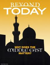 Beyond Today -- Why Does the Middle East Matter?
