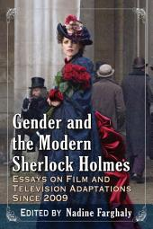 Gender and the Modern Sherlock Holmes: Essays on Film and Television Adaptations Since 2009