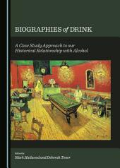 Biographies of Drink: A Case Study Approach to our Historical Relationship with Alcohol