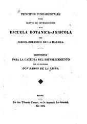 Principios fundamentales para servir de introduccion a la escuela botanica-agricola del Jardin-botanico de la Habana: Dispuestos para la catedra del establecimiento
