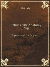 Euphues. The Anatomy of Wit