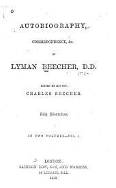 Autobiography, Correspondence, &c. of Lyman Beecher: Volume 1