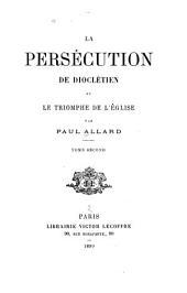 La Persécution de Dioclétien Et Le Triomphe de L'église: Volume 2