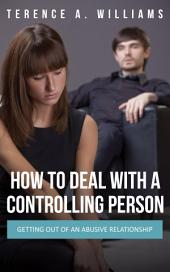How To Deal With A Controlling Person: Getting Out Of An Abusive Relationship