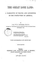 The Great Lone Land a Narrative of Travel and Adventure in the North-West of America by Capt. W. F. Butler