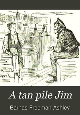 A Tan Pile Jim  Or  A Yankee Waif Among the Bluenoses