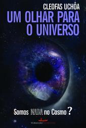 Um olhar para o universo:Somos nada no Cosmo?