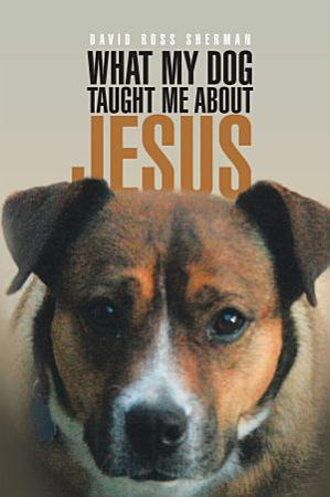 What My Dog Taught Me About Jesus PDF