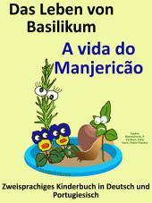 Kostenfreies zweisprachiges Kinderbuch in Deutsch und Portugiesisch: Das Leben von Basilikum - A vida do Manjericão.: Die Serie zum Portugiesisch lernen
