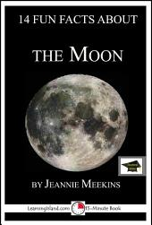 14 Fun Facts About the Moon: A 15-Minute Book: Educational Version