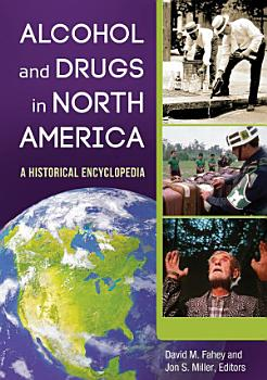 Alcohol and Drugs in North America  A Historical Encyclopedia  2 volumes  PDF