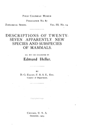 Descriptions of Twenty-seven Apparently New Species and Subspecies of Mammals: All But Six Collected by Edmund Heller