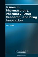 Issues in Pharmacology  Pharmacy  Drug Research  and Drug Innovation  2012 Edition PDF