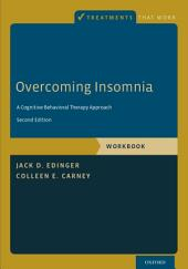 Overcoming Insomnia: A Cognitive-Behavioral Therapy Approach, Workbook, Edition 2