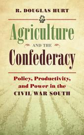 Agriculture and the Confederacy: Policy, Productivity, and Power in the Civil War South