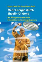Mehr Energie durch Shaolin-Qi Gong: Die Übungen der Mönche für Stressabbau und Leistungssteigerung