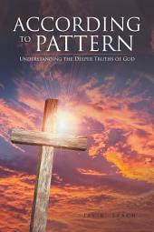 According to Pattern: Understanding the Deeper Truths of God