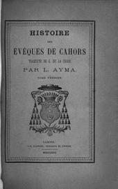 Histoire des évêques de Cahors: Volume1