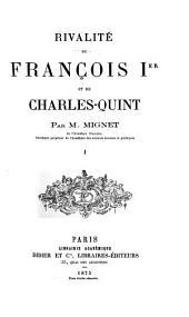 Rivalité de François Iier et de Charles-Quint: Volume1