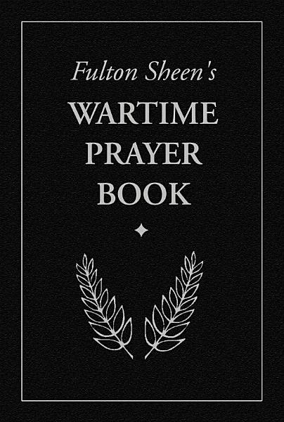 Download Fulton Sheen s Wartime Prayer Book Book