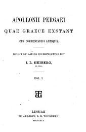 Apollonii Pergaei quae graece exstant cum commentariis antiquis: Praefatio. Conicorum lib. I-III