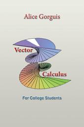 Vector Calculus: For College Students