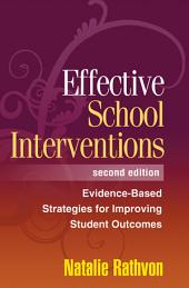 Effective School Interventions, Second Edition: Evidence-Based Strategies for Improving Student Outcomes, Edition 2