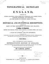 A topographical dictionary of England: comprising the several counties, cities, corporate and market towns, parishes, chapelries, and townships, and the islands of Guernsey, Jersey, and Man, with historical and statistical descriptions; illustrated by maps of the different counties and islands; a map of England, shewing the principal towns, roads, railways, navigable rivers, and canals; and a plan of London and its environs; and embellished with engravings of the arms of the cities, bishopricks, universities, colleges, corporate towns, and boroughs; and of the seals of the several municipal corporations