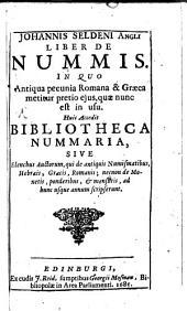 Johannis Seldeni Angli Liber de nummis: ... : huic accedit bibliotheca nummaria ...