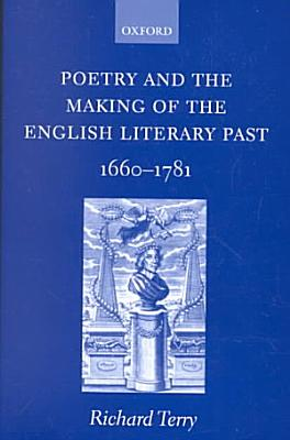 Poetry and the Making of the English Literary Past  1660 1781 PDF