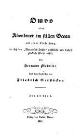 """Omoo oder Abenteuer im stillen Ocean: mit einer Einleitung, die sich den """"Marquesas-Inseln"""" anschließt und Toby's glückliche Flucht enthält, Band 2"""