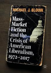 Mass Market Fiction And The Crisis Of American Liberalism 1972 2017 Book PDF