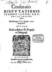 Confutatio disputationis Ioannis Iacobi Grynaei de coena Domini: Heidelbergae IIII. Aprilis 1584 propositae